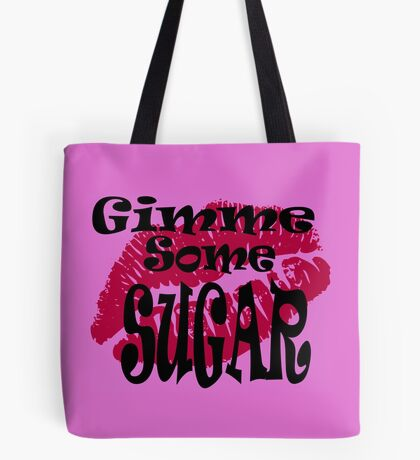 Gimme Some Sugar ... Tote Bag