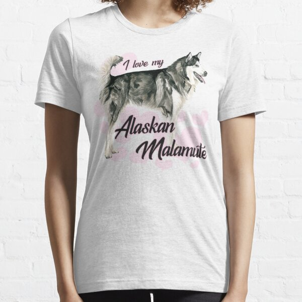 Love My Alaskan Malamute! Especially for Malamute Lovers! Essential T-Shirt