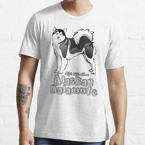 Life's Better With An Alaskan Malamute! Especially for Malamute Lovers! Essential T-Shirt