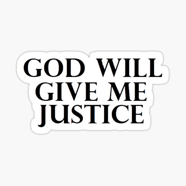 God will give me justice Sticker