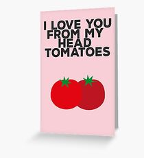 I love you from my head tomatoes Greeting Card