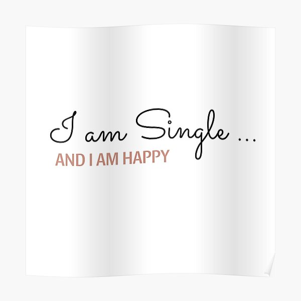 Happy be to single i am Are You