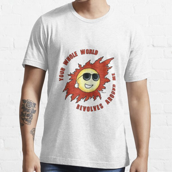 Mr Sun: Your Whole World Revolves Around Me Essential T-Shirt