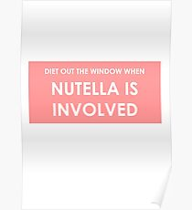 DIET IS OUT THE WINDOW WHEN NUTELLA IS INVOLVED Poster