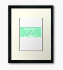 FRIDAY - BLINK - MONDAY Framed Print