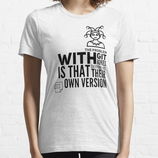 The Problem With GIT Jokes Is That Everyone Has Their Own Version (black) Essential T-Shirt