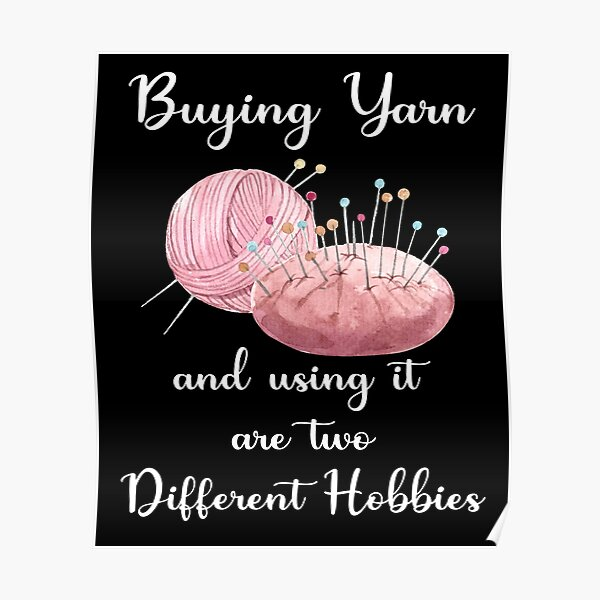 Buying Yarn and using it are two Different Hobbies Poster