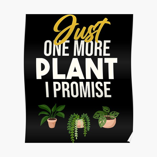 Just One More Plant Poster