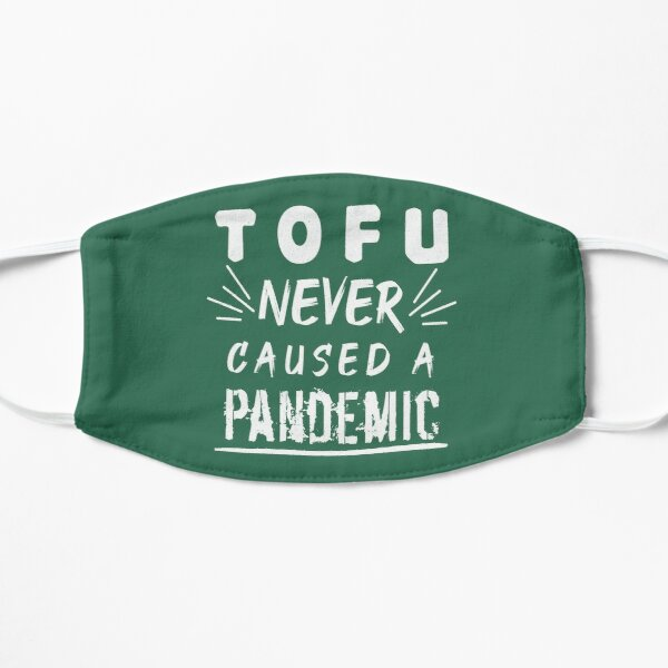 Tofu never caused a pandemic Flat Mask