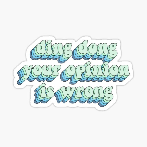 ding dong your opinion is wrong Sticker