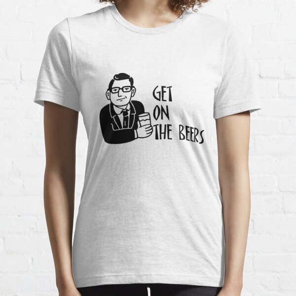 get on the beers Essential T-Shirt