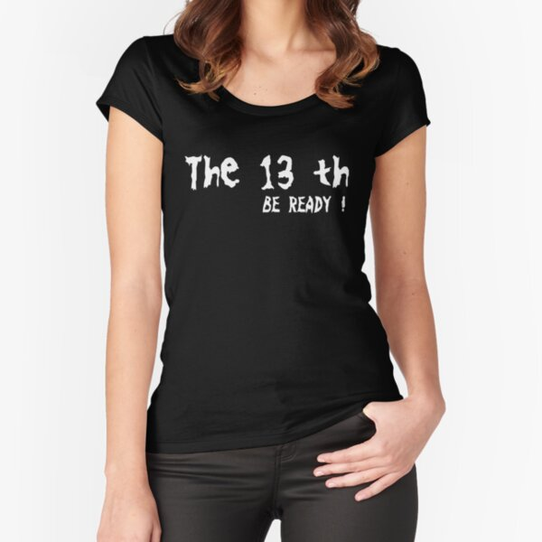 the 13 th Fitted Scoop T-Shirt