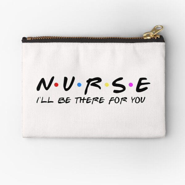 Nurse Ill Be There For You T-Shirt Zipper Pouch