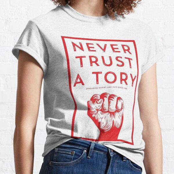 Never Trust A Tory Classic T-Shirt