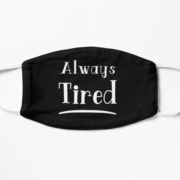 Always Tired Flat Mask
