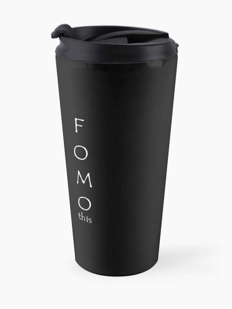 Alternate view of FOMO this Travel Mug