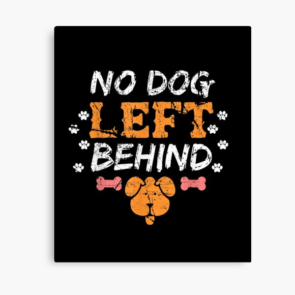 No-Dog-Left-Behind-Rescued-Dogs-Pets-Animal-Lover-Life-Goals Canvas Print