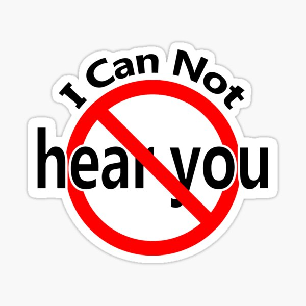 I Can't Hear You Sticker