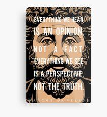 Marcus Aurelius quote: Everything we hear Metal Print