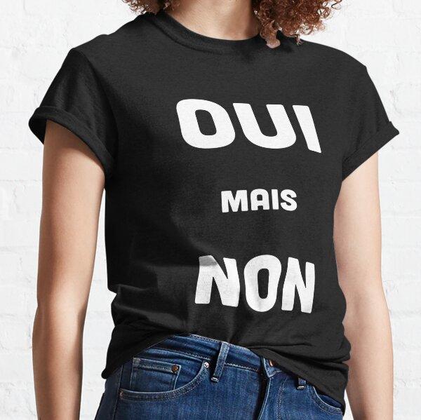 OUI MAIS NON Classic T-Shirt