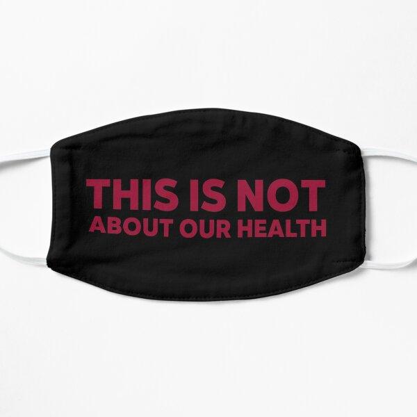 Hierbei geht es nicht um unsere Gesundheit - Corona Protest Widerstand Flache Maske