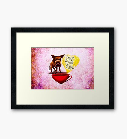 WHAT MY COFFEE SAYS TO ME MARCH 20, 2015 Framed Print