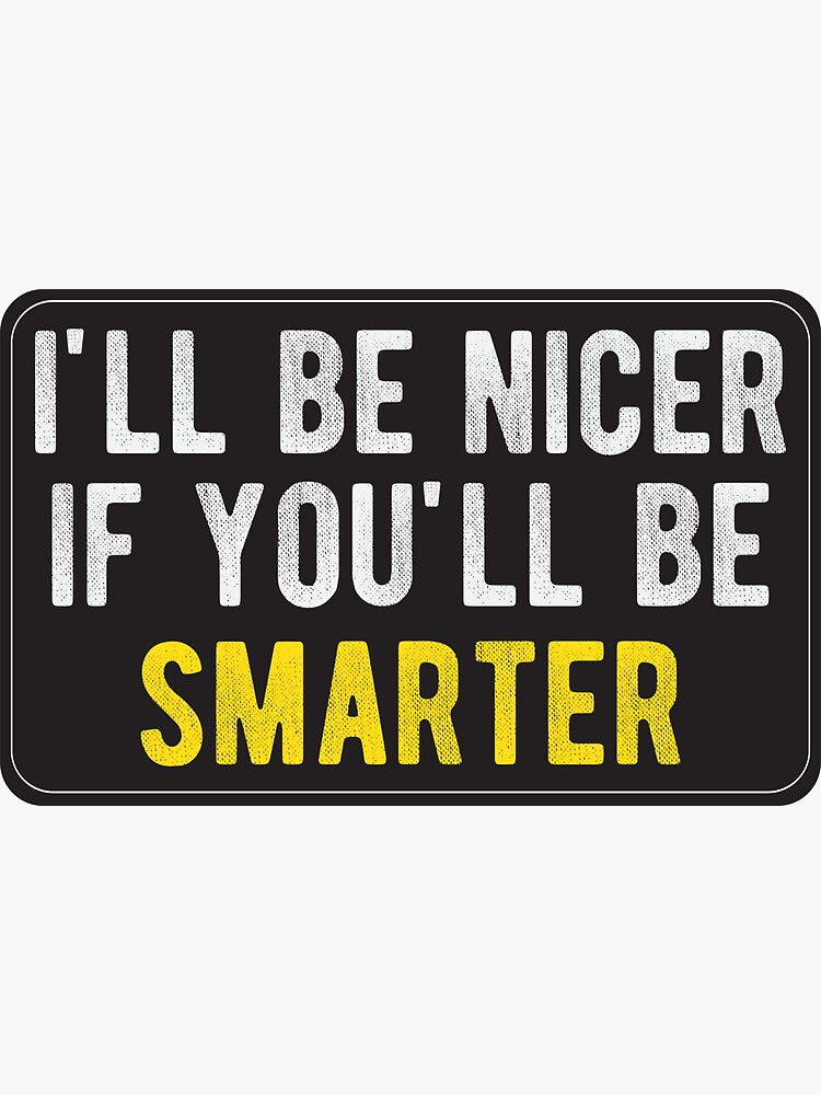 Ill be nicer - Cool Motorcycle Or Funny Helmet Stickers And Bikers Gifts by Bikerstickers