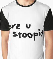are u stoopid Graphic T-Shirt
