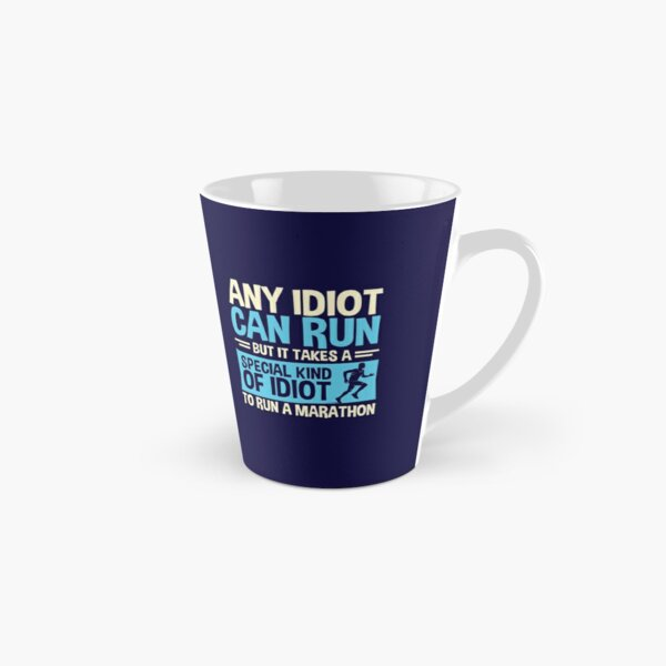 Any idiot Can Run But It Takes A Special Kind Of Idiot To Run A Marathon Tall Mug