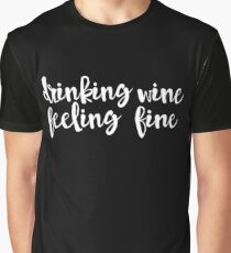 Drinking Wine Feeling Fine White Graphic T-Shirt
