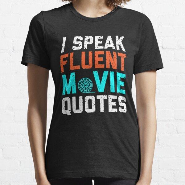 I Speak Fluent Movie Quotes  Essential T-Shirt