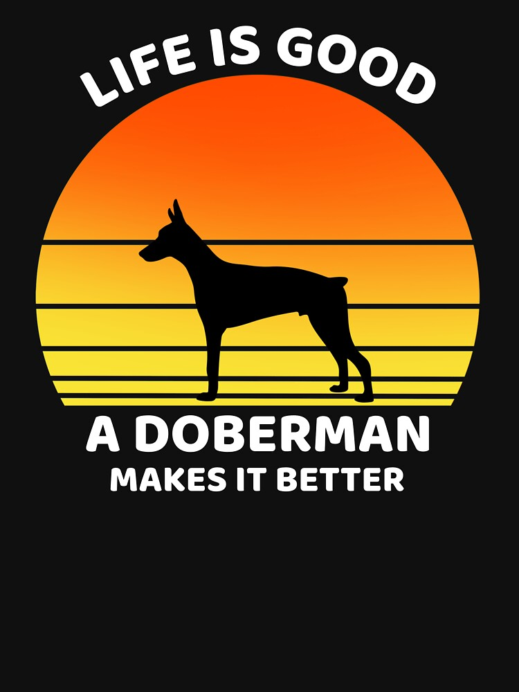 Life is good doberman makes it better by ds-4