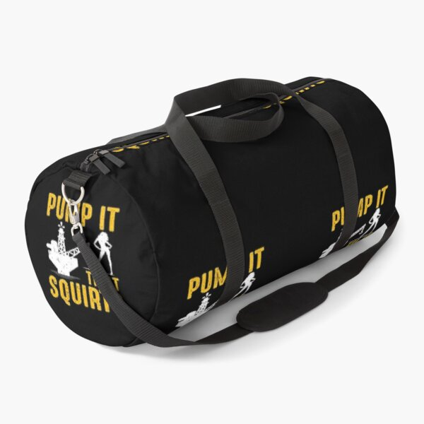 Funny Quote Pump It Til It Squirts Funny Gift Duffle Bag