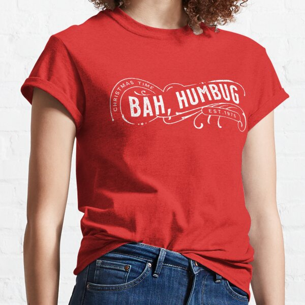Bah Humbug! for all the Christmas Haters Classic T-Shirt