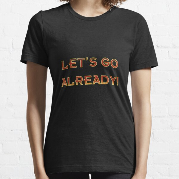 Let's go already! Essential T-Shirt