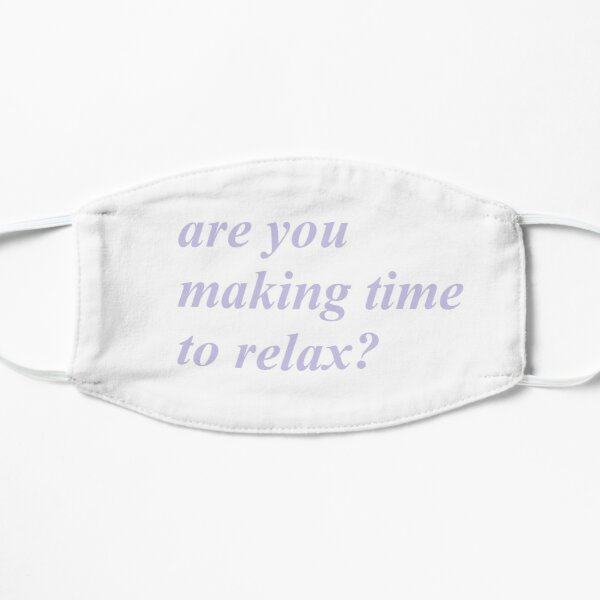 are you making time to relax?  Flat Mask