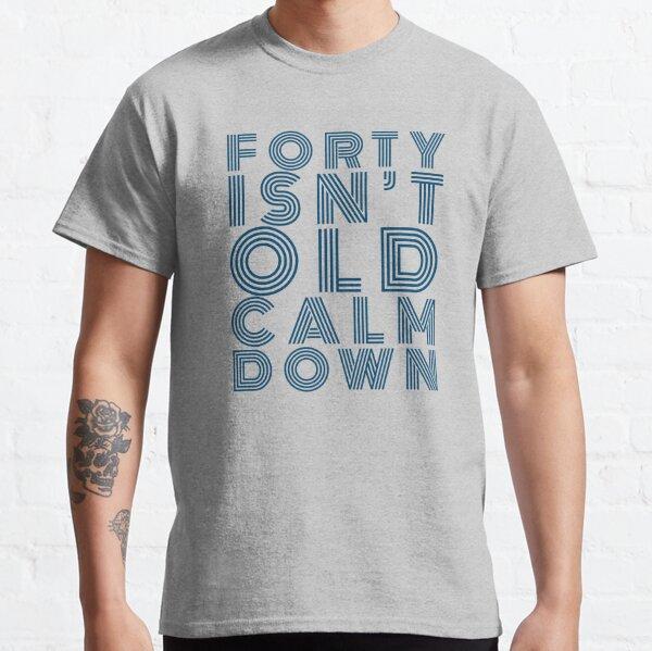 Cuarenta no es viejo para calmarse. Camiseta clásica