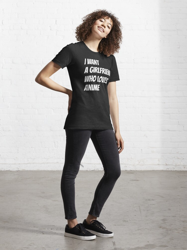 Alternate view of I want a girlfriend who loves anime Essential T-Shirt