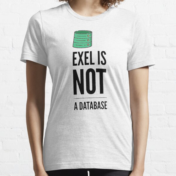 Excel Is Not A Database (color black) Essential T-Shirt