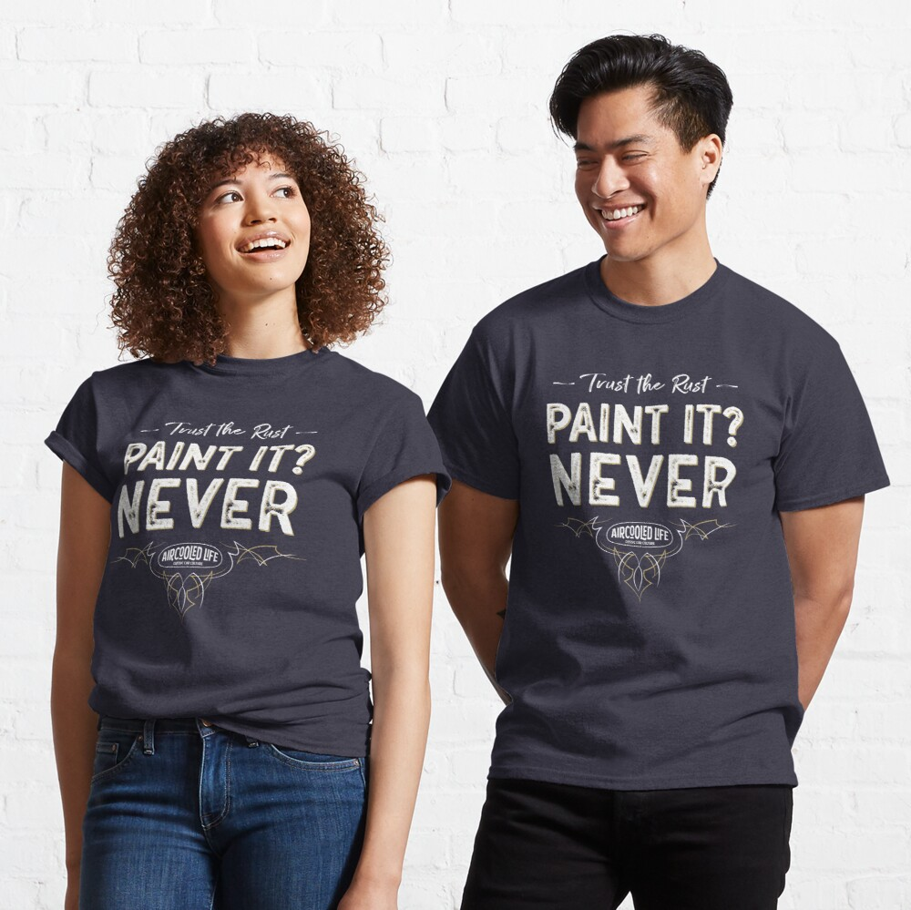 Paint it? NEVER - Trust The Rust Aircooled Life Classic T-Shirt