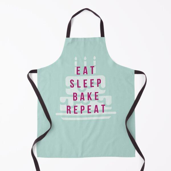 Eat, sleep, bake, repeat. Apron