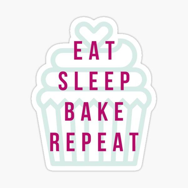 Eat, sleep, bake, repeat. Cupcake! Sticker