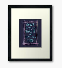 don't make me waste my precious time Framed Print
