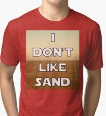 I don't like sand - version 1 Tri-blend T-Shirt