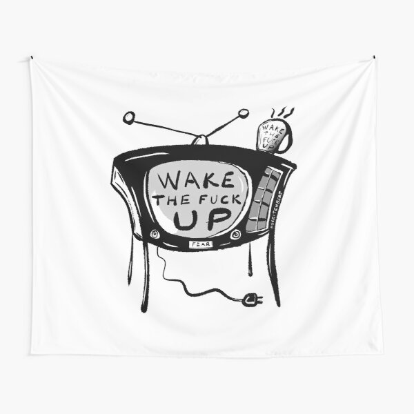 Wake The Fuck Up (version 3.0) Tapestry