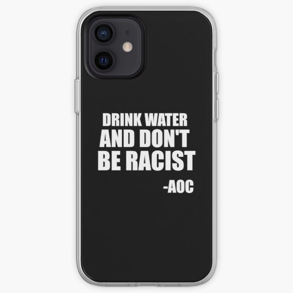 DRINK WATER AND DONT BE RACIST iPhone Soft Case