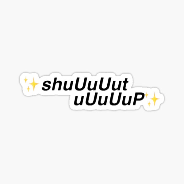 ✨shut up✨ Sticker