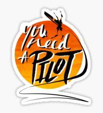 You Need A Pilot? Sticker