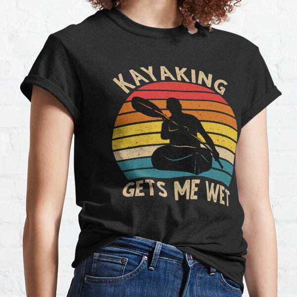 Kayaking Gets Me Wet Vintage Classic T-Shirt