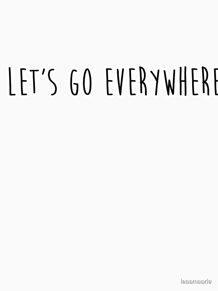 Lass uns überall hingehen von leaamaarie